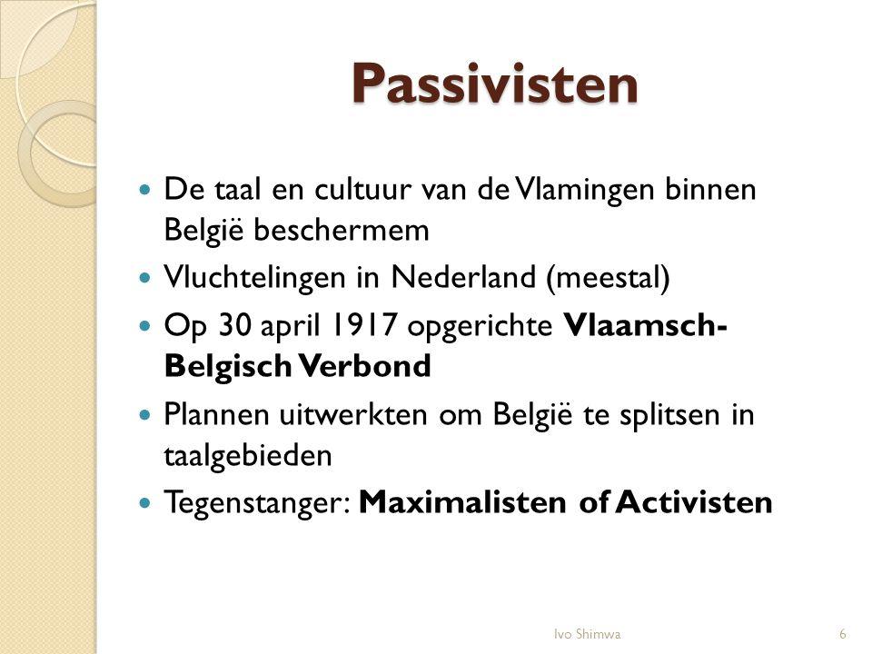 Passivisten De taal en cultuur van de Vlamingen binnen België beschermem Vluchtelingen in Nederland (meestal) Op 30 april 1917 opgerichte Vlaamsch- Be