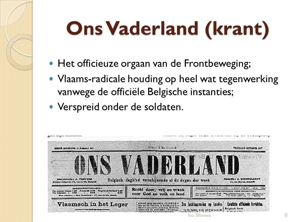 Ons Vaderland (krant) Het officieuze orgaan van de Frontbeweging; Vlaams-radicale houding op heel wat tegenwerking vanwege de officiële Belgische inst