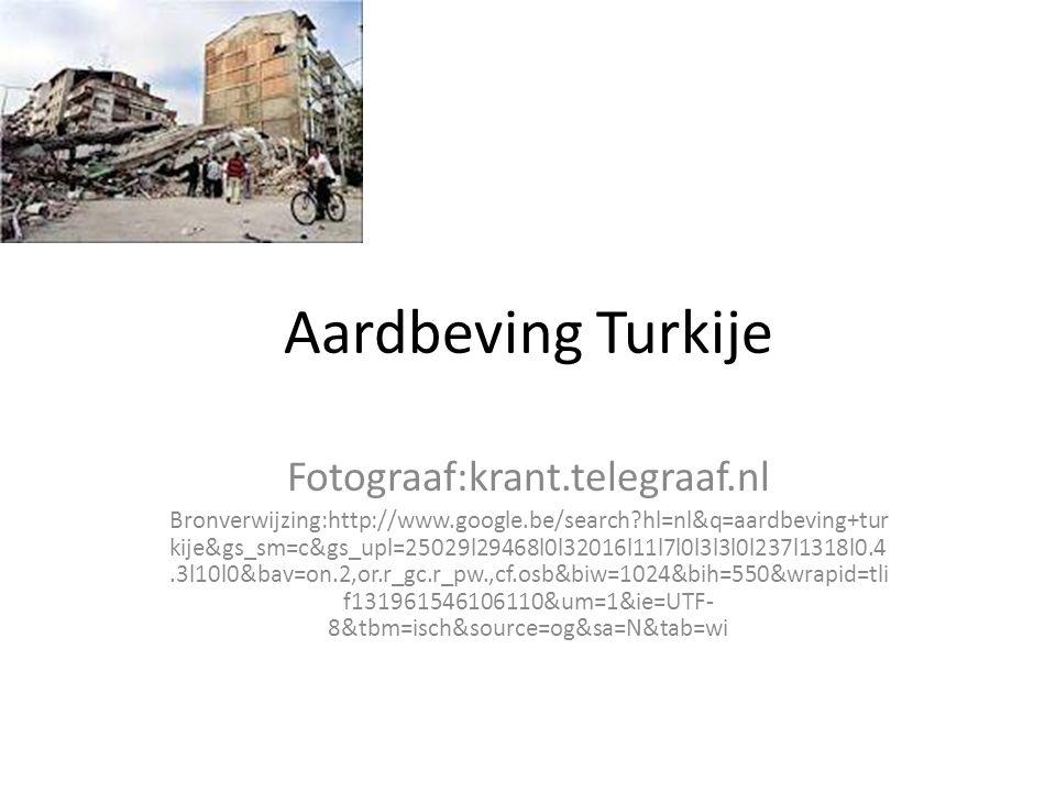 Aardbeving Turkije Fotograaf:krant.telegraaf.nl Bronverwijzing:http://www.google.be/search?hl=nl&q=aardbeving+tur kije&gs_sm=c&gs_upl=25029l29468l0l32