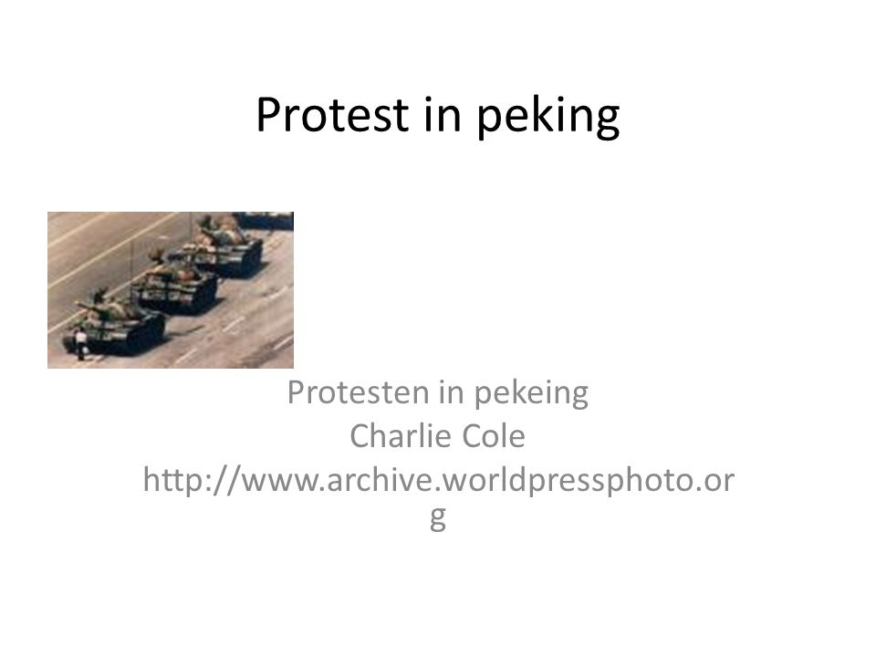 Protest in peking Protesten in pekeing Charlie Cole http://www.archive.worldpressphoto.or g