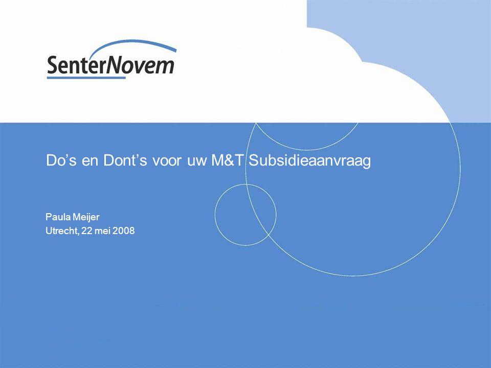 Do's en Dont's voor uw M&T Subsidieaanvraag Paula Meijer Utrecht, 22 mei 2008
