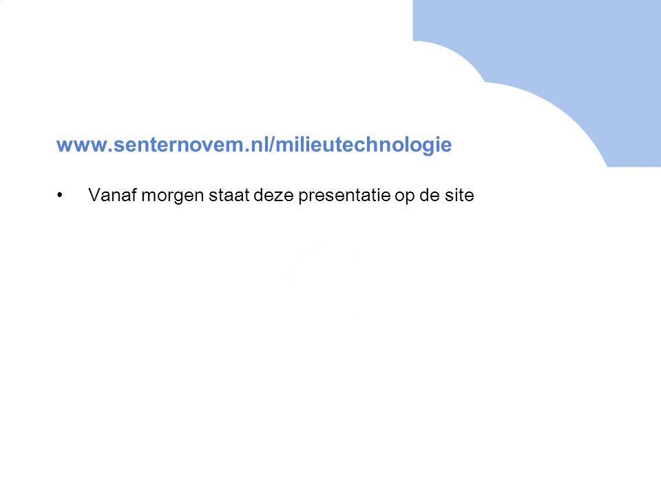 www.senternovem.nl/milieutechnologie Vanaf morgen staat deze presentatie op de site