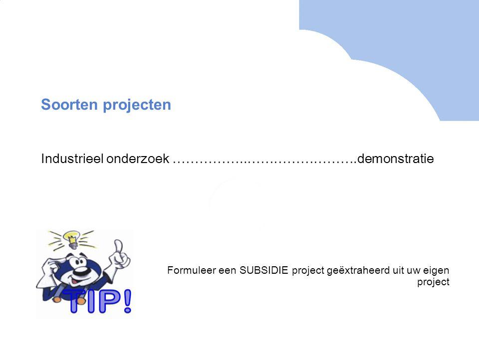 Soorten projecten Industrieel onderzoek ……………..…………………….demonstratie Formuleer een SUBSIDIE project geëxtraheerd uit uw eigen project