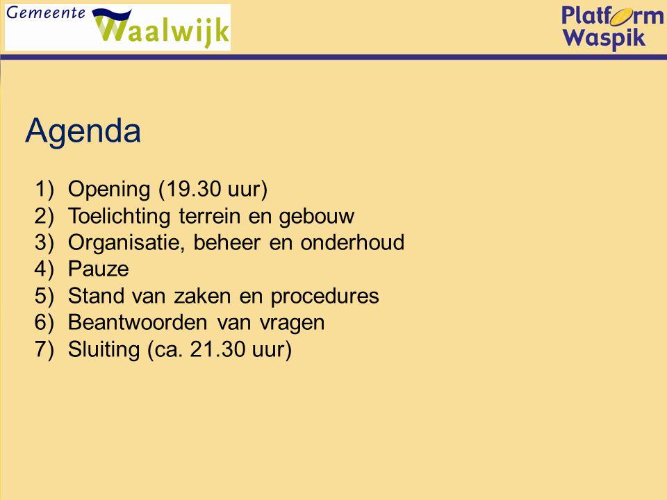 Agenda 1)Opening (19.30 uur) 2)Toelichting terrein en gebouw 3)Organisatie, beheer en onderhoud 4)Pauze 5)Stand van zaken en procedures 6)Beantwoorden van vragen 7)Sluiting (ca.