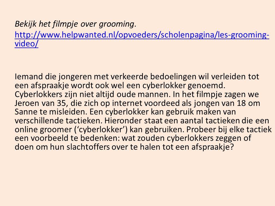 Bekijk het filmpje over grooming. http://www.helpwanted.nl/opvoeders/scholenpagina/les-grooming- video/ Iemand die jongeren met verkeerde bedoelingen