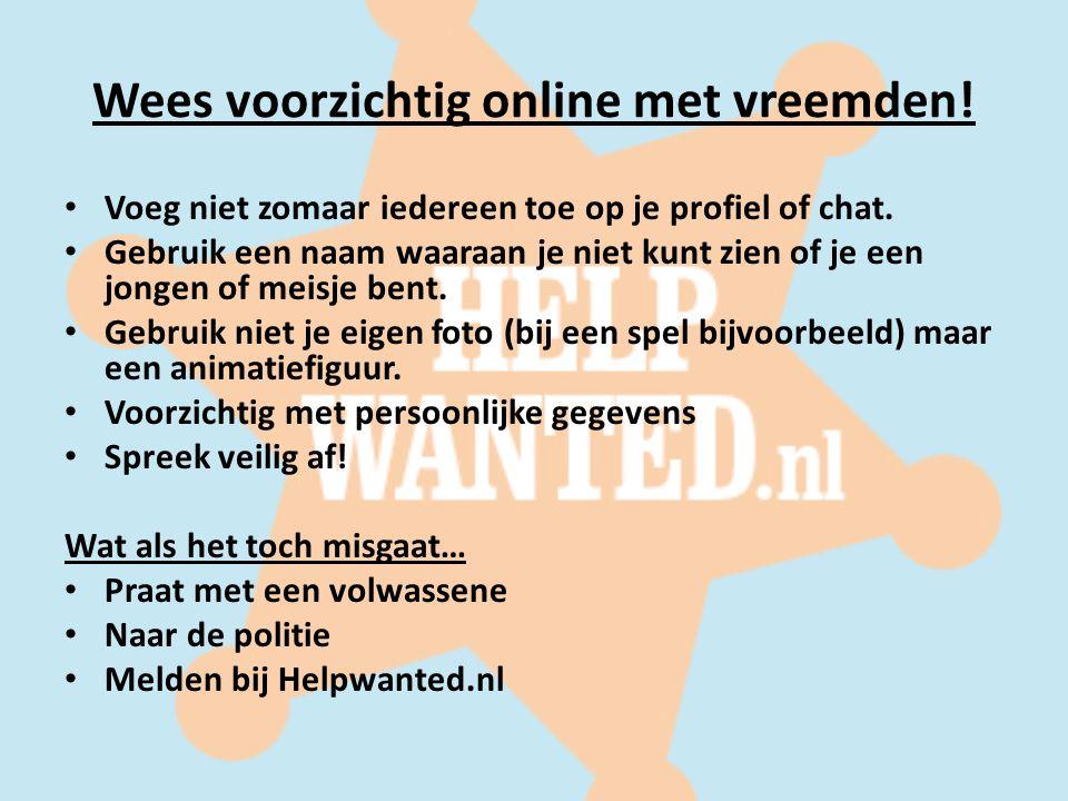 Wees voorzichtig online met vreemden! Voeg niet zomaar iedereen toe op je profiel of chat. Gebruik een naam waaraan je niet kunt zien of je een jongen