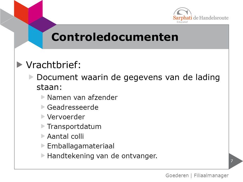 Vrachtbrief: Document waarin de gegevens van de lading staan: Namen van afzender Geadresseerde Vervoerder Transportdatum Aantal colli Emballagamateriaal Handtekening van de ontvanger.