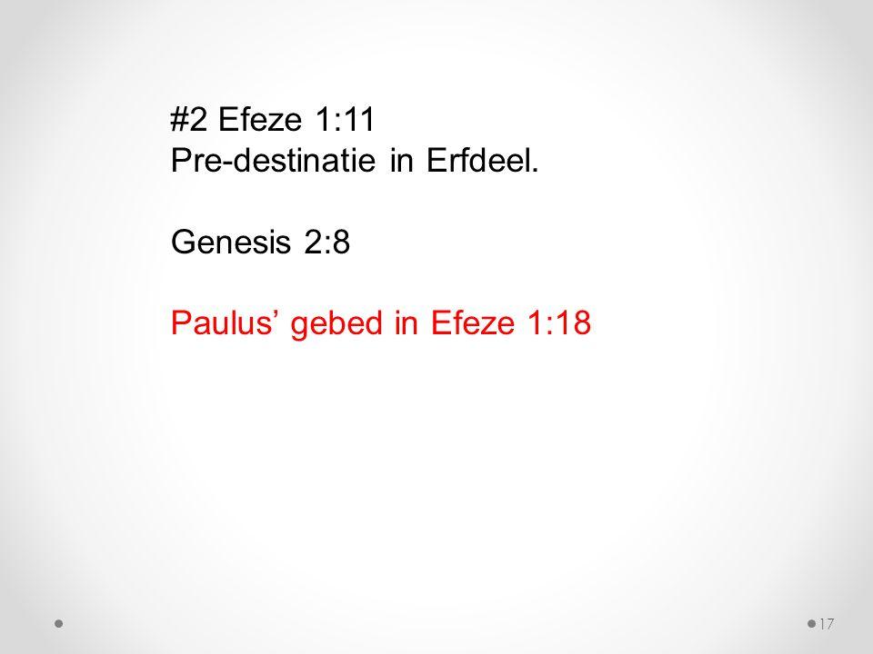 #2 Efeze 1:11 Pre-destinatie in Erfdeel. Genesis 2:8 Paulus' gebed in Efeze 1:18 17