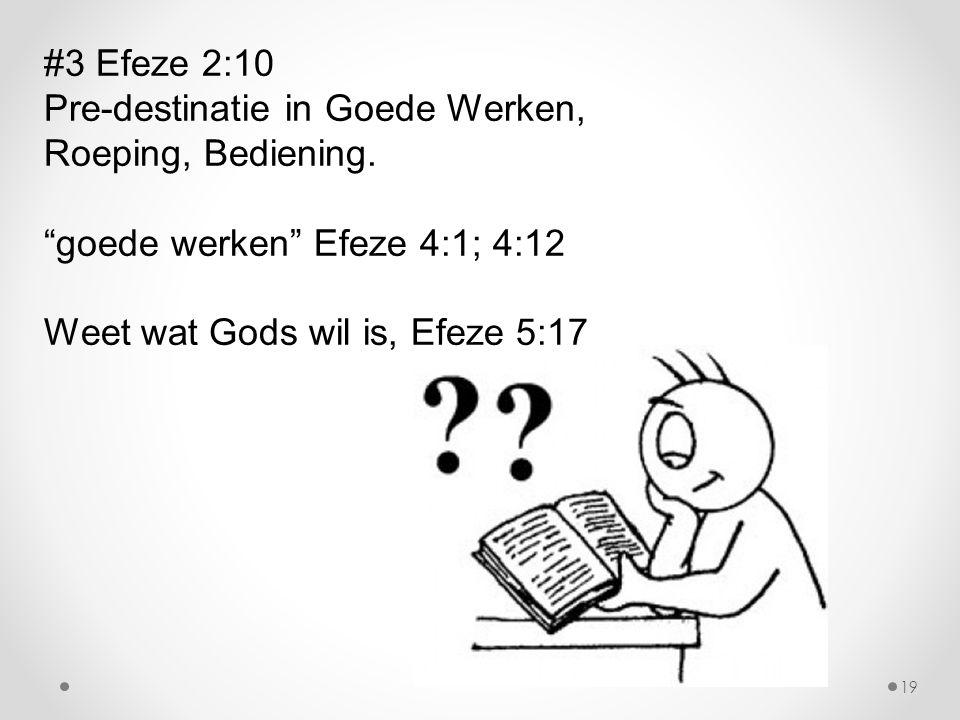 """#3 Efeze 2:10 Pre-destinatie in Goede Werken, Roeping, Bediening. """"goede werken"""" Efeze 4:1; 4:12 Weet wat Gods wil is, Efeze 5:17 19"""