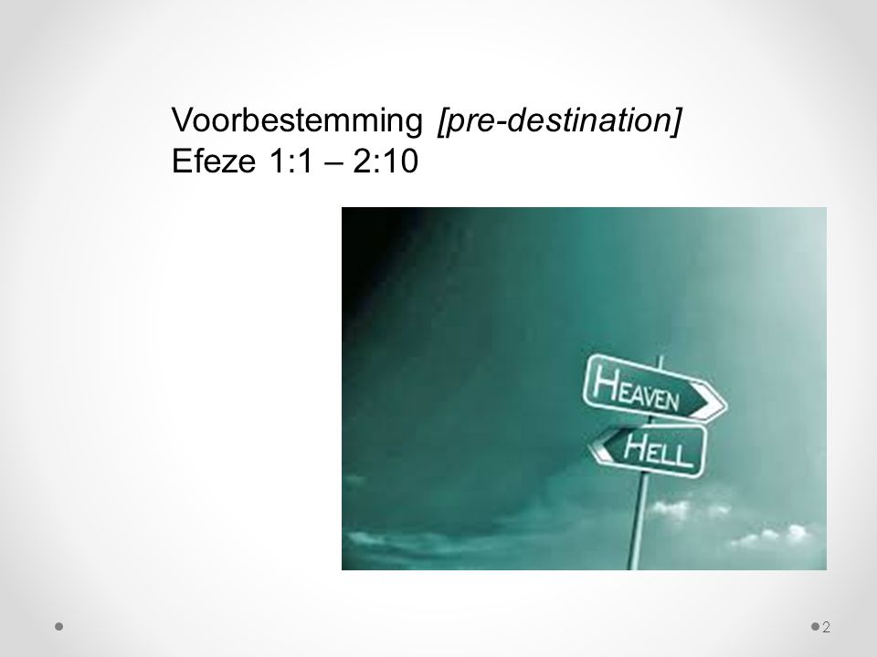 Voorbestemming [pre-destination] Efeze 1:1 – 2:10 2