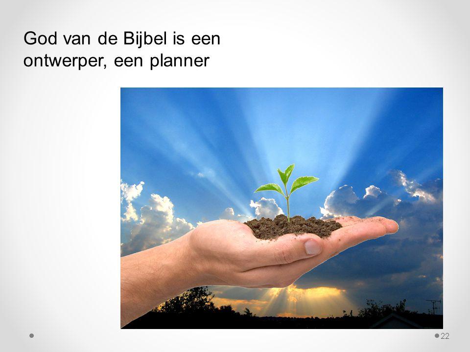 God van de Bijbel is een ontwerper, een planner 22