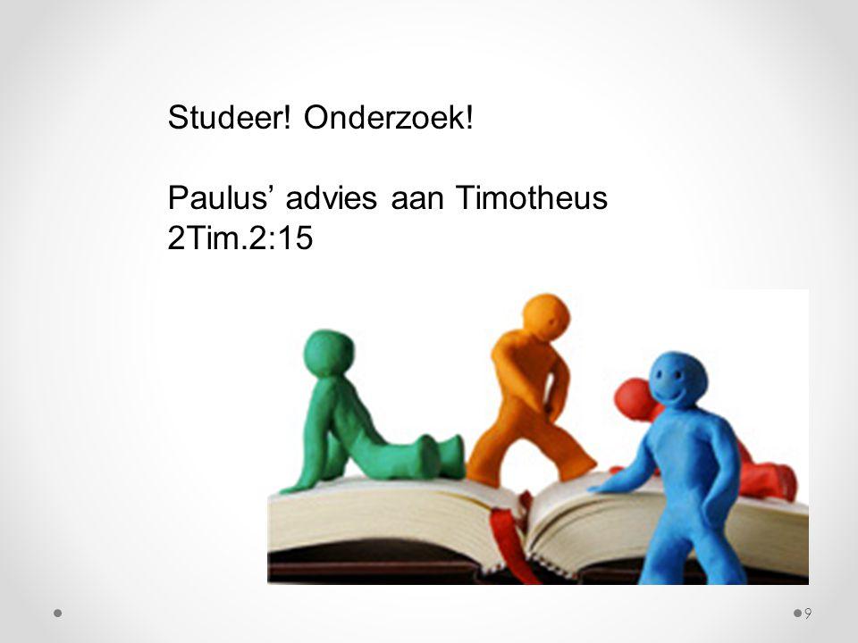 Studeer! Onderzoek! Paulus' advies aan Timotheus 2Tim.2:15 9