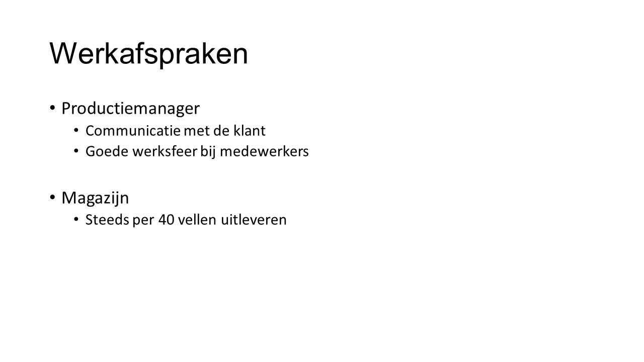 Werkafspraken Productiemanager Communicatie met de klant Goede werksfeer bij medewerkers Magazijn Steeds per 40 vellen uitleveren