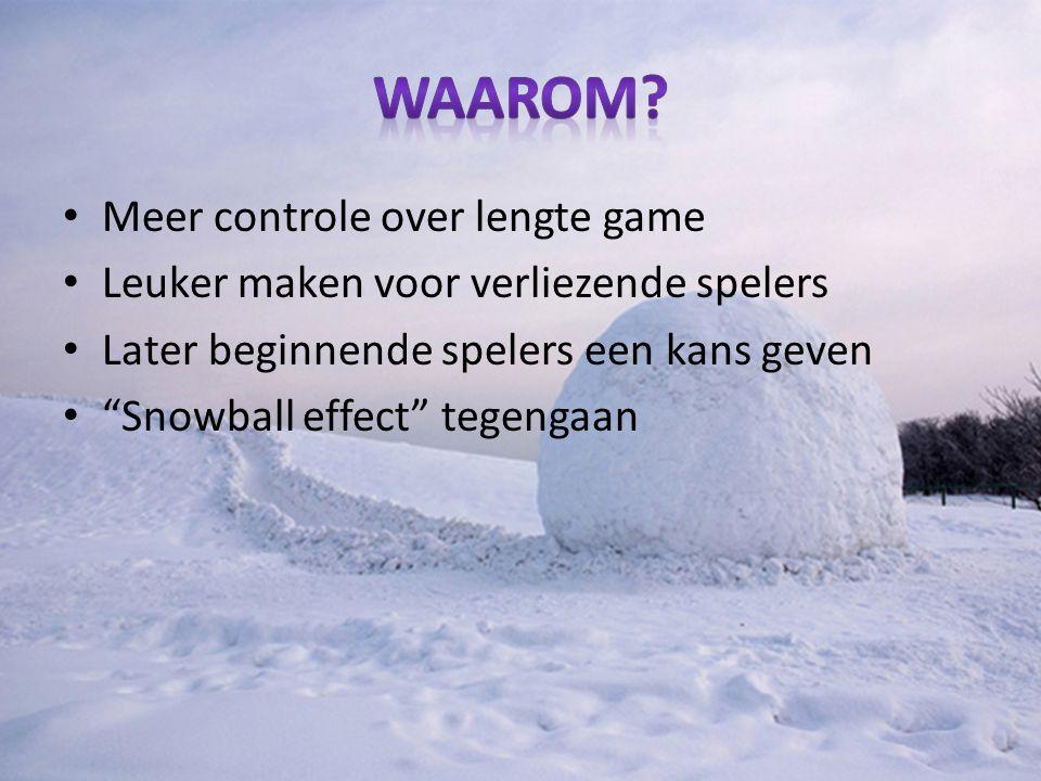 Meer controle over lengte game Leuker maken voor verliezende spelers Later beginnende spelers een kans geven Snowball effect tegengaan