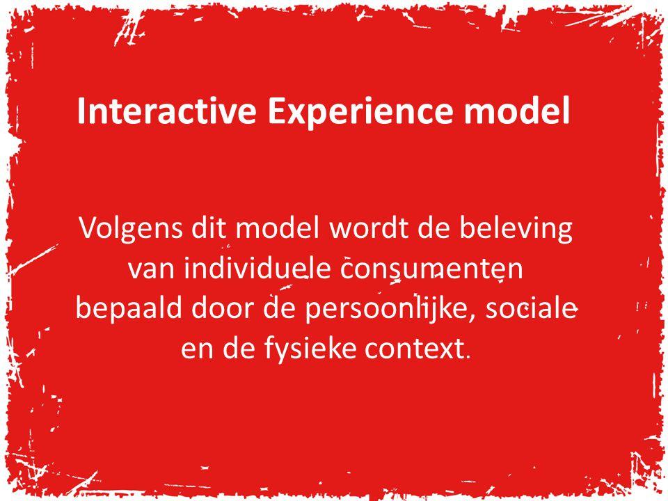 Interactive Experience model Volgens dit model wordt de beleving van individuele consumenten bepaald door de persoonlijke, sociale en de fysieke context.