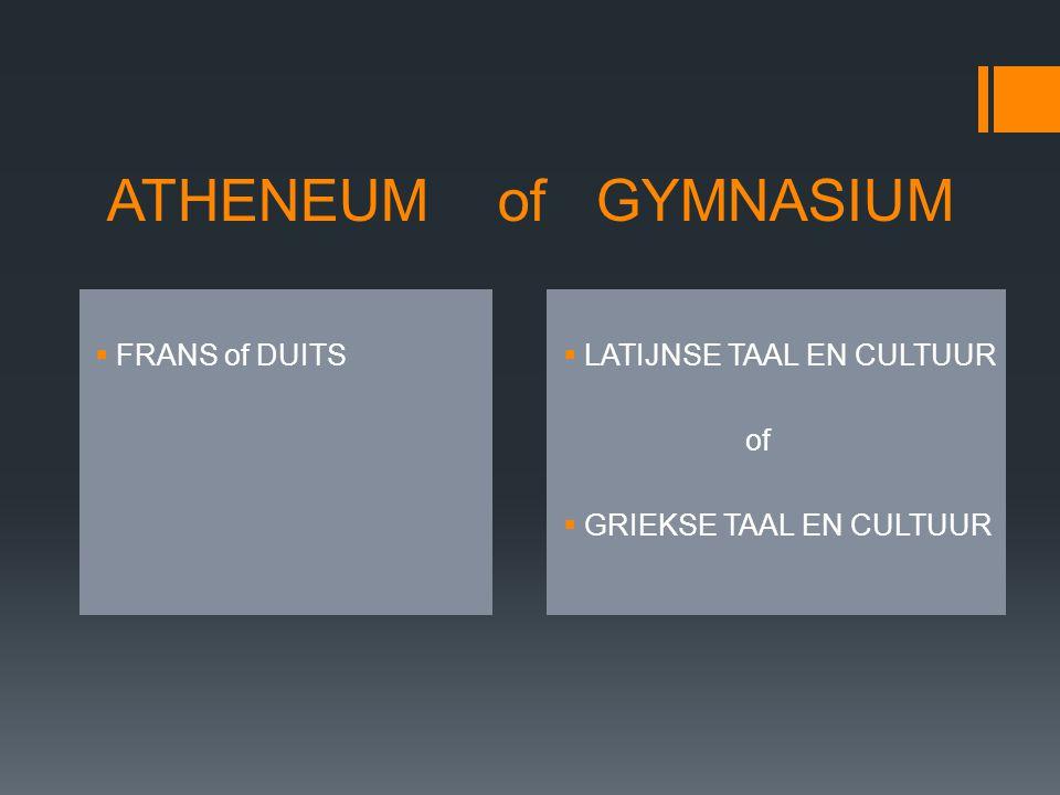 ATHENEUM of GYMNASIUM  FRANS of DUITS  LATIJNSE TAAL EN CULTUUR of  GRIEKSE TAAL EN CULTUUR