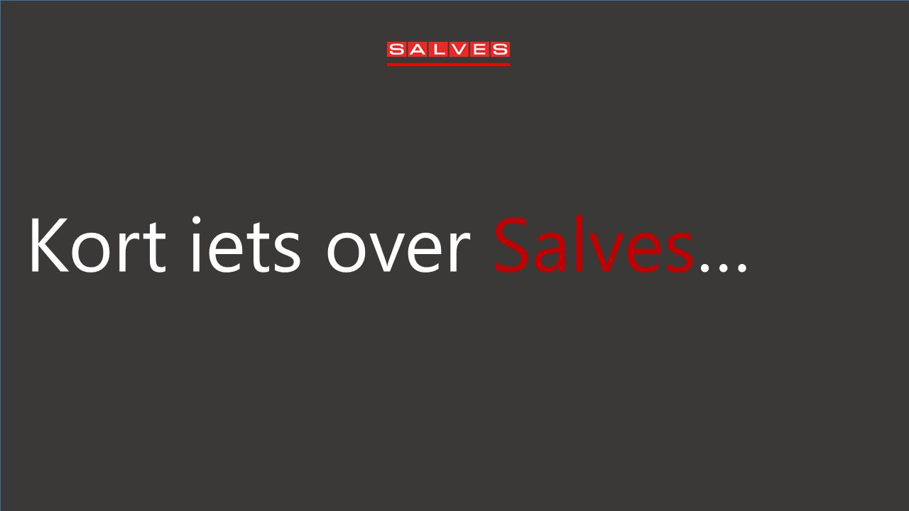 Kort iets over Salves…