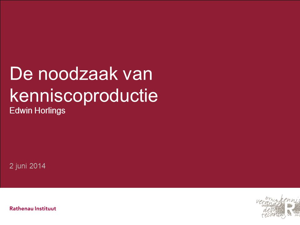 De noodzaak van kenniscoproductie Edwin Horlings 2 juni 2014