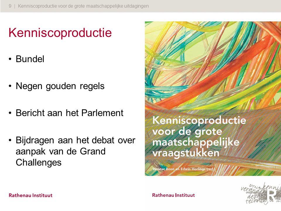 9 | Kenniscoproductie voor de grote maatschappelijke uitdagingen Kenniscoproductie Bundel Negen gouden regels Bericht aan het Parlement Bijdragen aan het debat over aanpak van de Grand Challenges