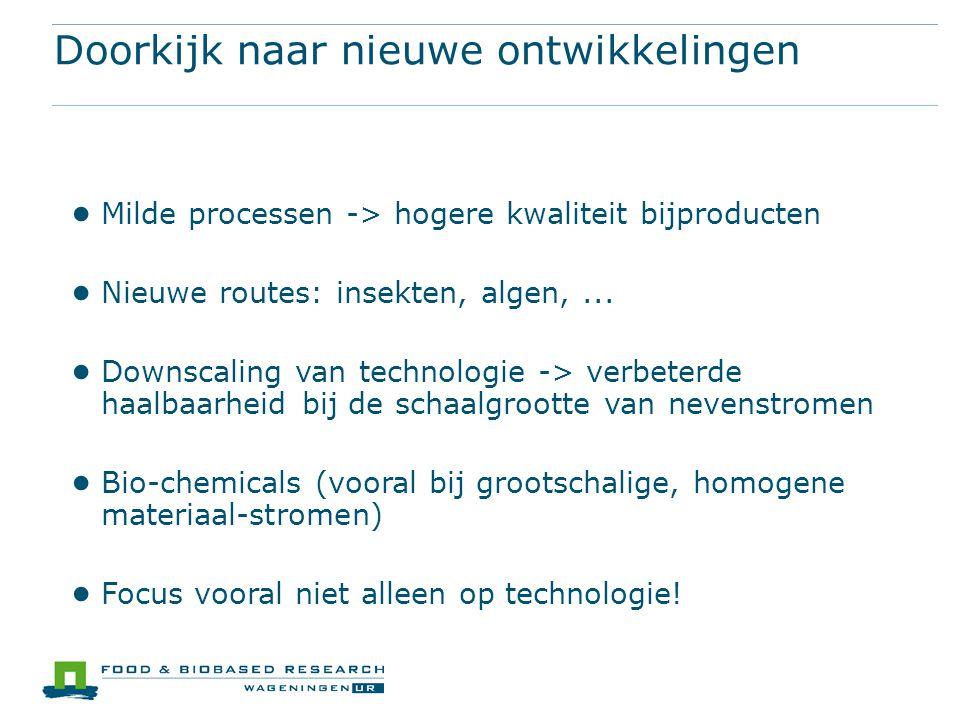Doorkijk naar nieuwe ontwikkelingen ● Milde processen -> hogere kwaliteit bijproducten ● Nieuwe routes: insekten, algen,... ● Downscaling van technolo