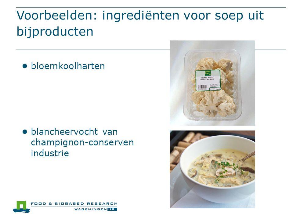 Voorbeelden: ingrediënten voor soep uit bijproducten ● bloemkoolharten ● blancheervocht van champignon-conserven industrie