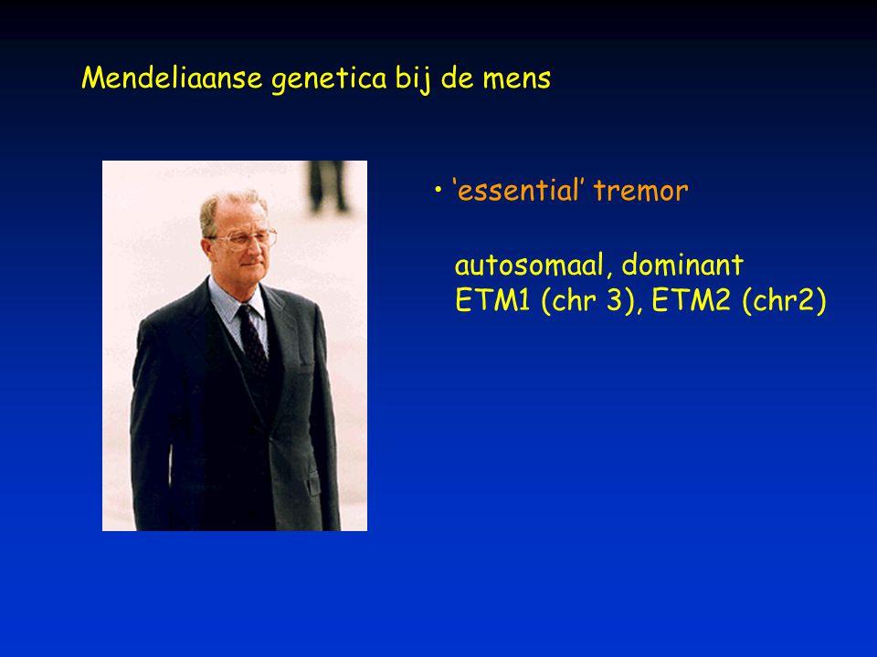 Mendeliaanse genetica bij de mens 'essential' tremor autosomaal, dominant ETM1 (chr 3), ETM2 (chr2)