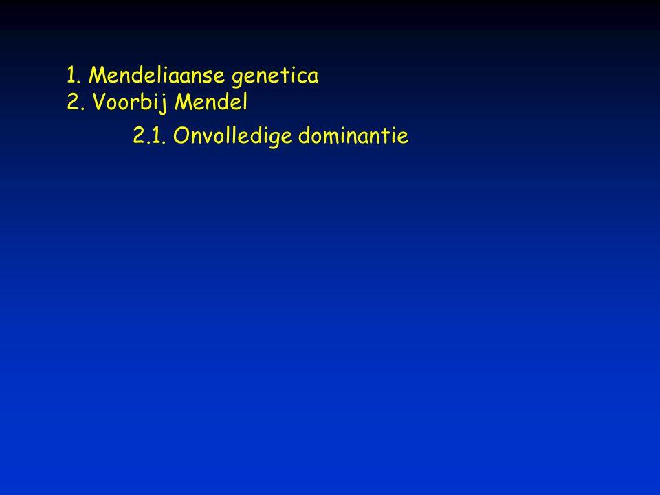 1. Mendeliaanse genetica 2. Voorbij Mendel 2.1. Onvolledige dominantie
