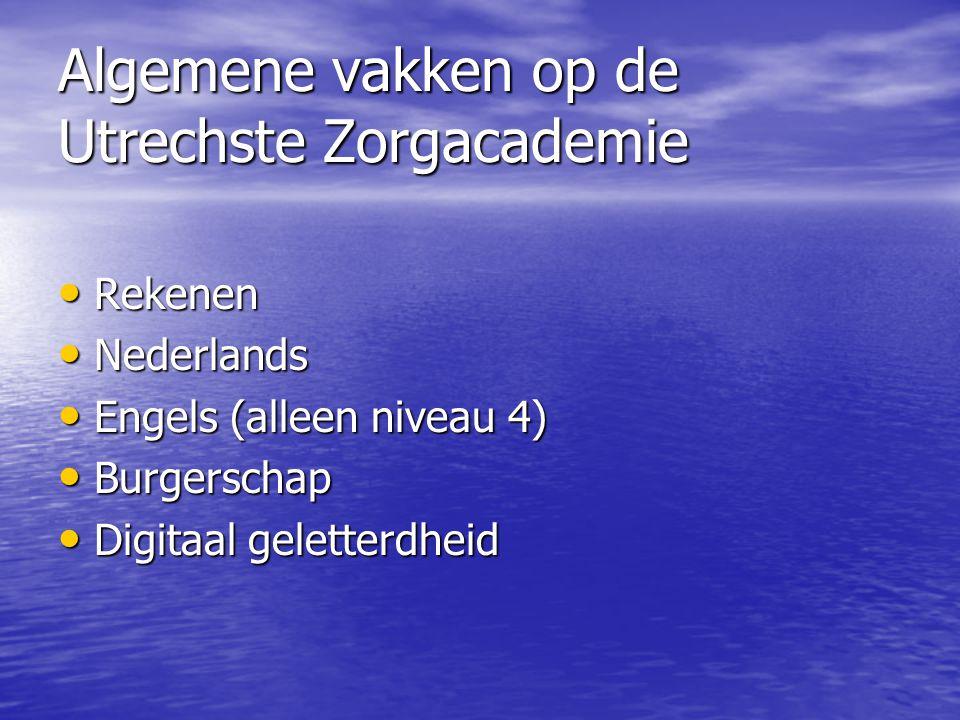 Algemene vakken op de Utrechste Zorgacademie Rekenen Rekenen Nederlands Nederlands Engels (alleen niveau 4) Engels (alleen niveau 4) Burgerschap Burge