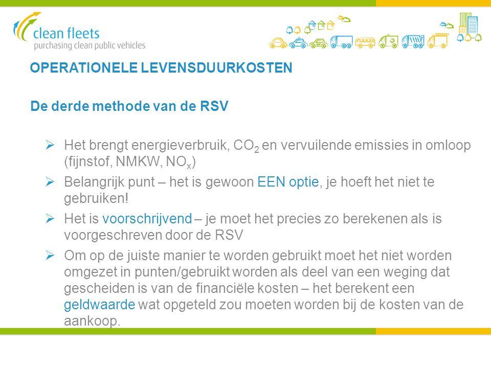 OPERATIONELE LEVENSDUURKOSTEN De derde methode van de RSV  Het brengt energieverbruik, CO 2 en vervuilende emissies in omloop (fijnstof, NMKW, NO x )  Belangrijk punt – het is gewoon EEN optie, je hoeft het niet te gebruiken.