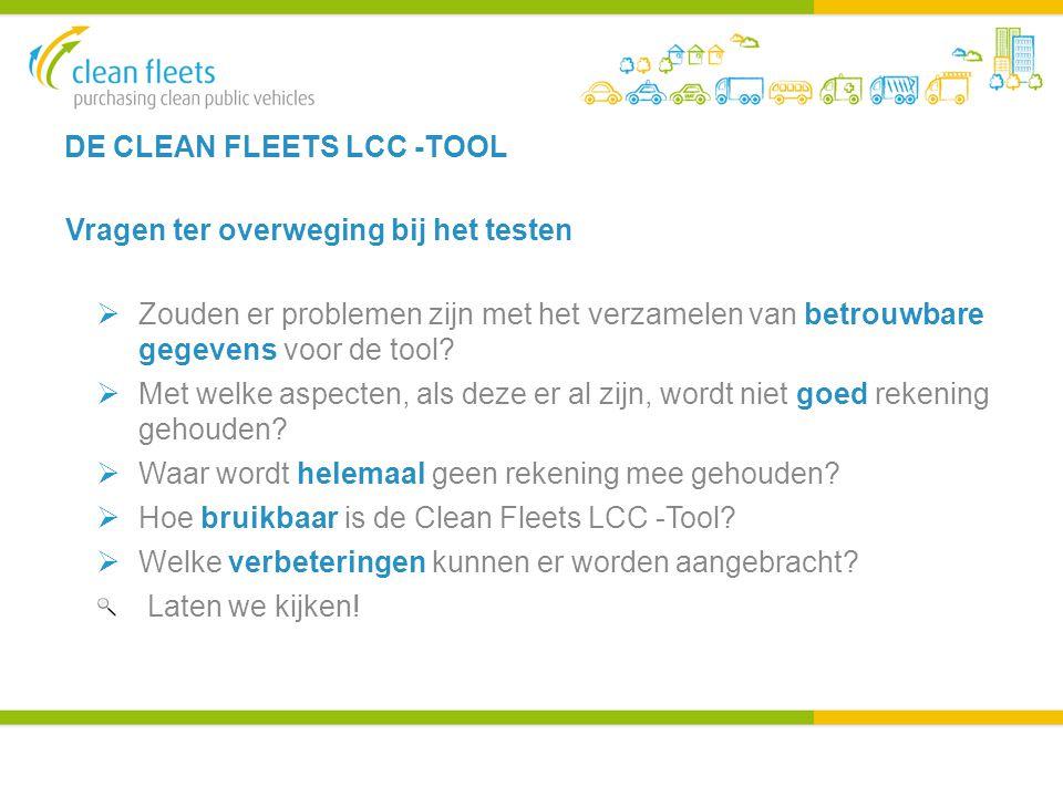 DE CLEAN FLEETS LCC -TOOL Vragen ter overweging bij het testen  Zouden er problemen zijn met het verzamelen van betrouwbare gegevens voor de tool.