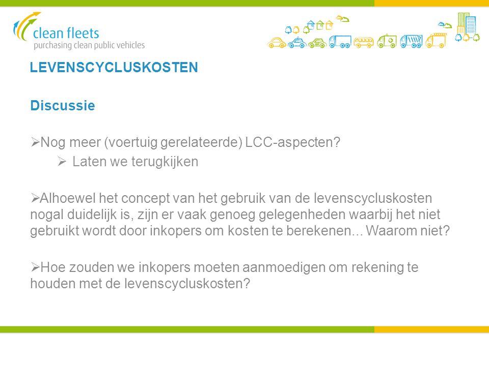 LEVENSCYCLUSKOSTEN Discussie  Nog meer (voertuig gerelateerde) LCC-aspecten.