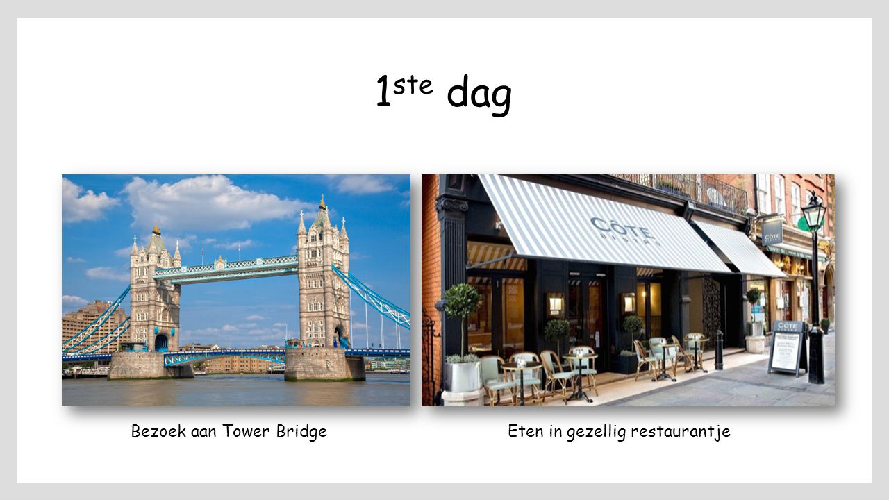 1 ste dag Bezoek aan Tower BridgeEten in gezellig restaurantje