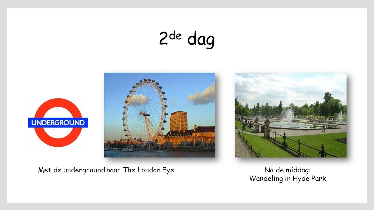 2 de dag Met de underground naar The London EyeNa de middag: Wandeling in Hyde Park