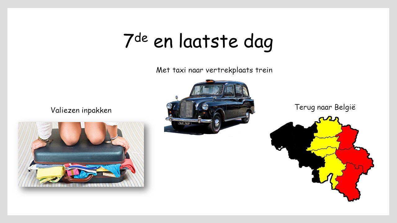 7 de en laatste dag Valiezen inpakken Met taxi naar vertrekplaats trein Terug naar België