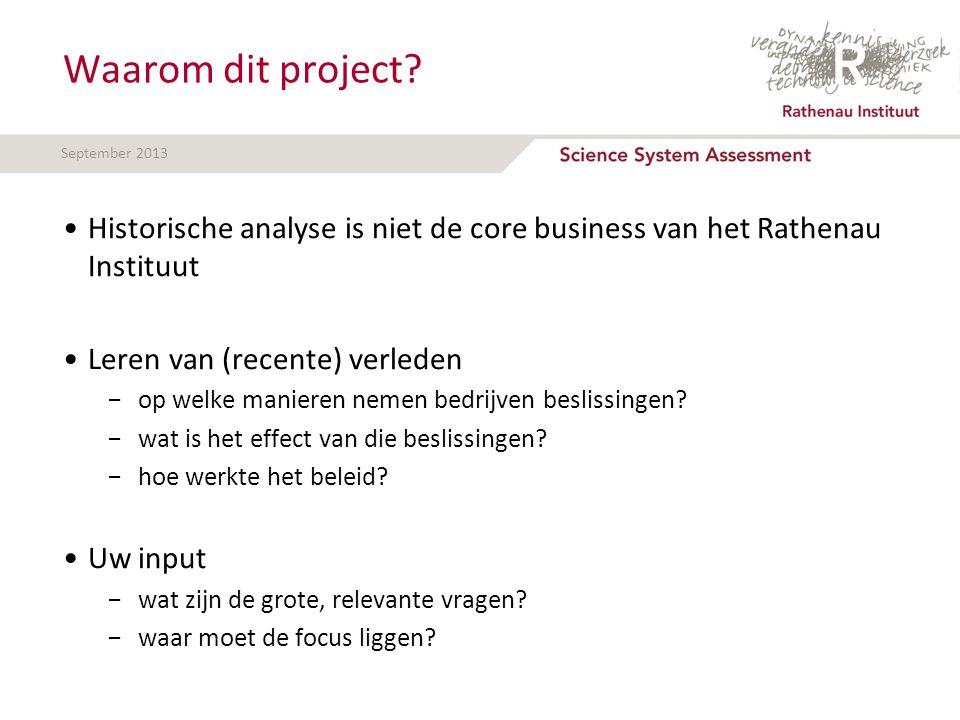 September 2013 Waarom dit project? Historische analyse is niet de core business van het Rathenau Instituut Leren van (recente) verleden −op welke mani