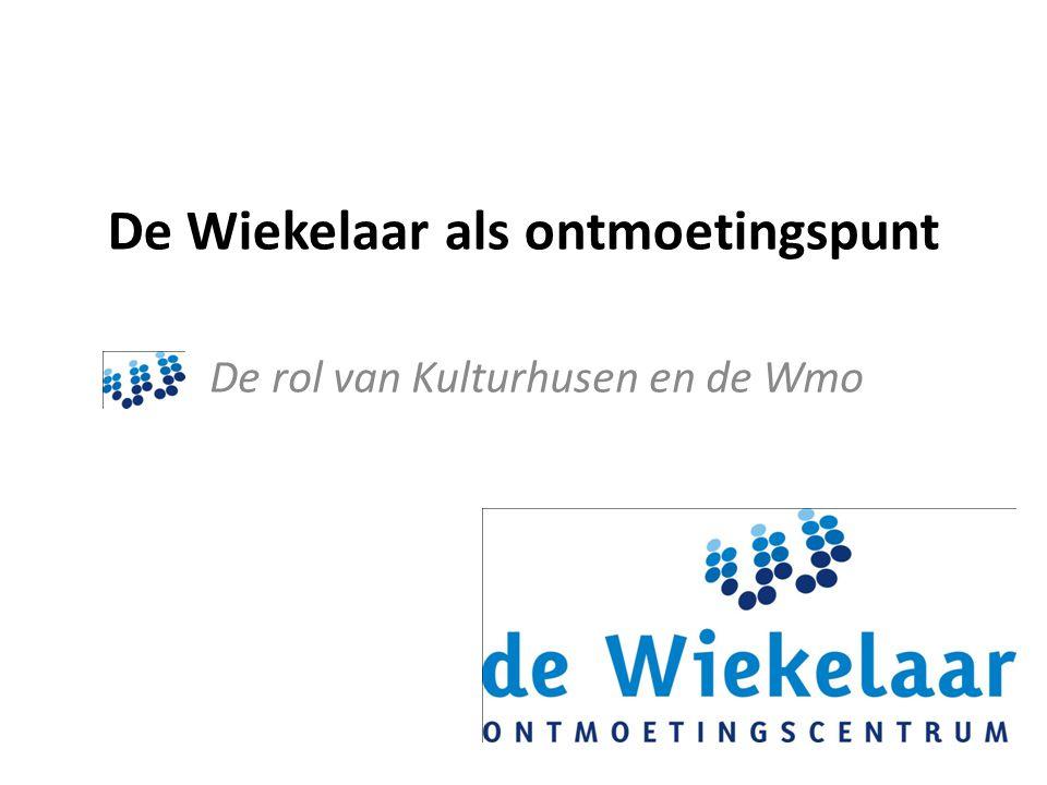 De Wiekelaar als ontmoetingspunt De rol van Kulturhusen en de Wmo