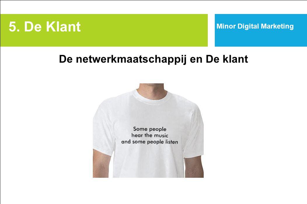 5. De Klant Minor Digital Marketing De netwerkmaatschappij en De klant