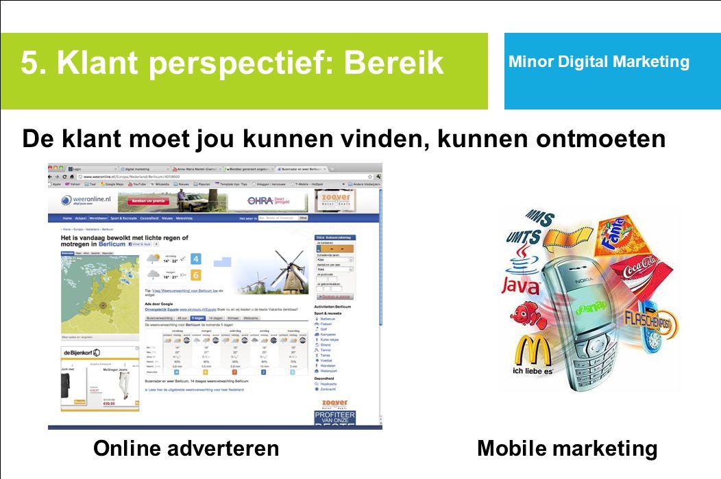 Minor Digital Marketing De klant moet jou kunnen vinden, kunnen ontmoeten Online adverterenMobile marketing 5. Klant perspectief: Bereik