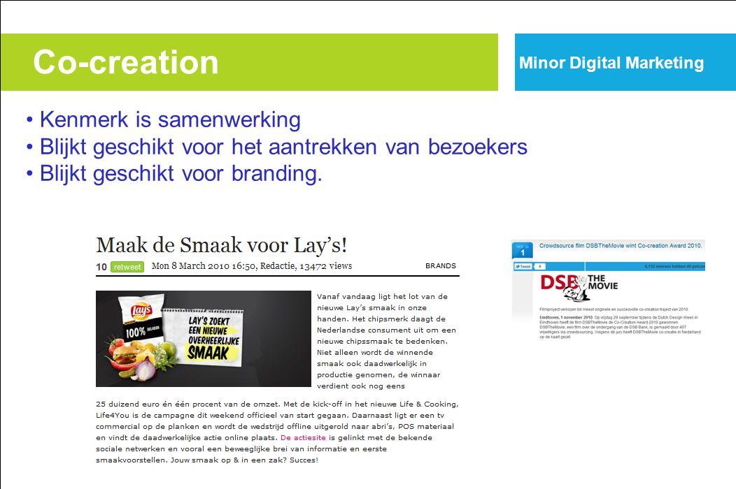 Co-creation Kenmerk is samenwerking Blijkt geschikt voor het aantrekken van bezoekers Blijkt geschikt voor branding. Minor Digital Marketing
