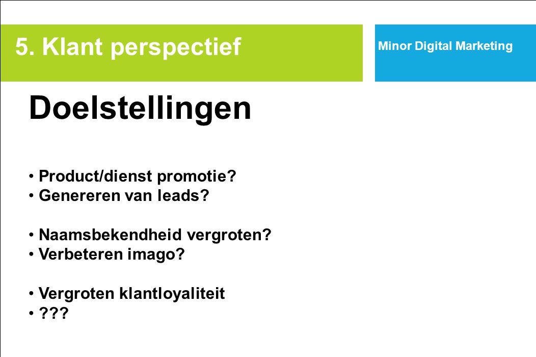Minor Digital Marketing Doelstellingen Product/dienst promotie? Genereren van leads? Naamsbekendheid vergroten? Verbeteren imago? Vergroten klantloyal