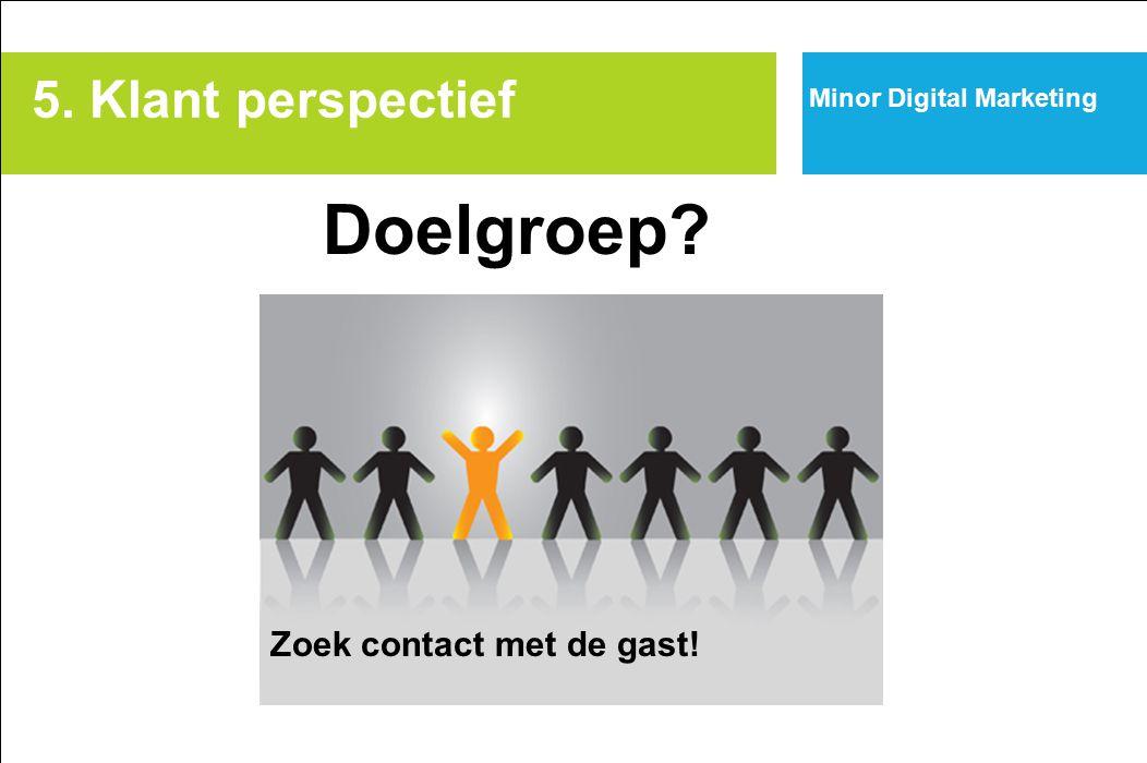 Minor Digital Marketing Doelgroep? Zoek contact met de gast! 5. Klant perspectief