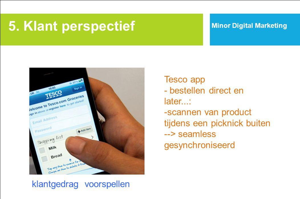 Minor Digital Marketing 5. Klant perspectief Tesco app - bestellen direct en later...: -scannen van product tijdens een picknick buiten --> seamless g