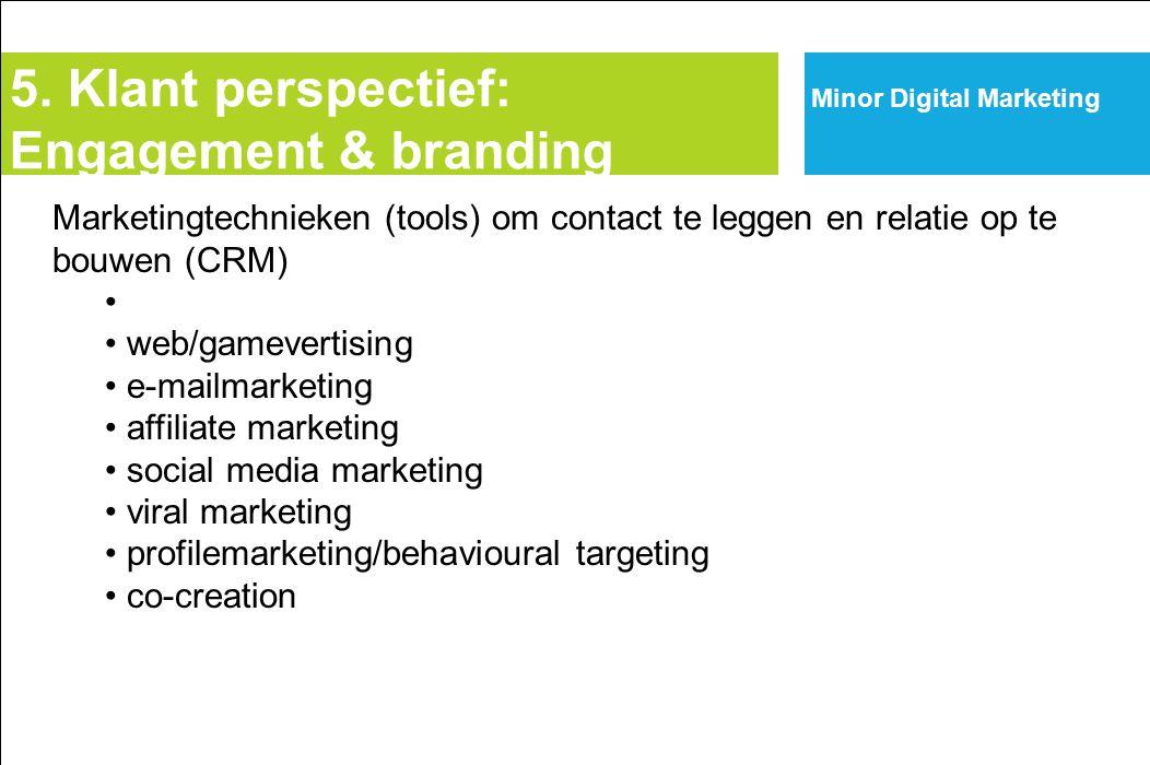 Minor Digital Marketing Marketingtechnieken (tools) om contact te leggen en relatie op te bouwen (CRM) web/gamevertising e-mailmarketing affiliate marketing social media marketing viral marketing profilemarketing/behavioural targeting co-creation 5.