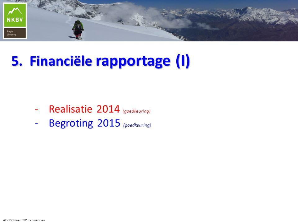 5. Financiële rapportage (I) - Realisatie 2014 (goedkeuring) - Begroting 2015 (goedkeuring) ALV 22 maart 2015 - Financiën