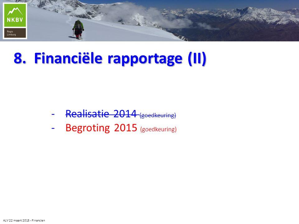 8. Financiële rapportage (II) - Realisatie 2014 (goedkeuring) - Begroting 2015 (goedkeuring) ALV 22 maart 2015 - Financien