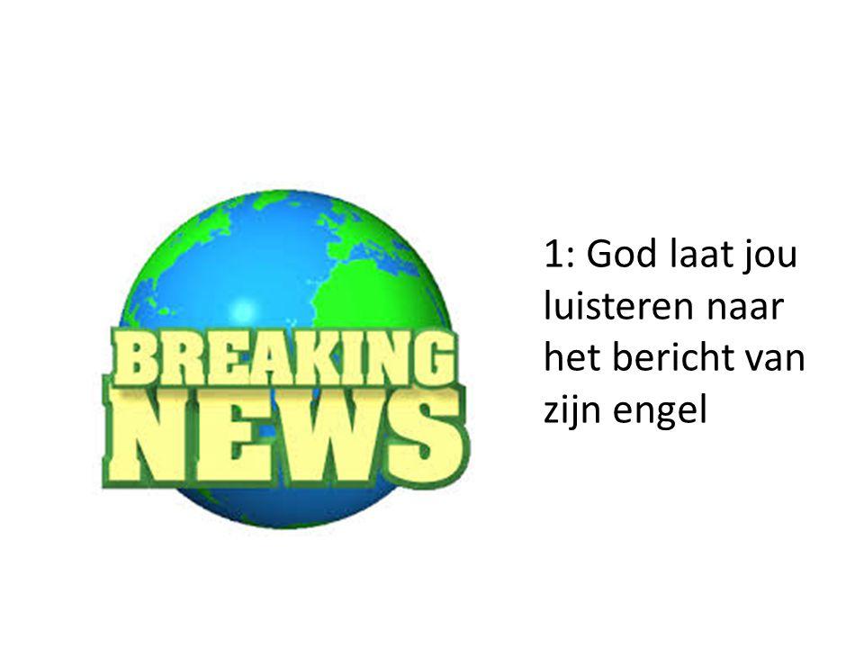 1: God laat jou luisteren naar het bericht van zijn engel 2: Hierin brengt God jou goed nieuws