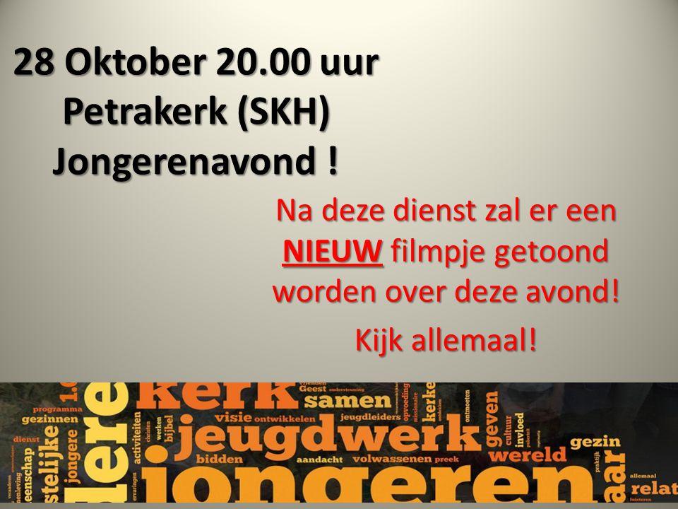 28 Oktober 20.00 uur Petrakerk (SKH) Jongerenavond .