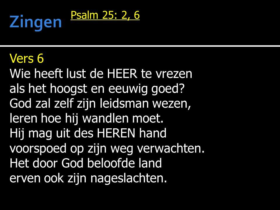 Vers 6 Wie heeft lust de HEER te vrezen als het hoogst en eeuwig goed.