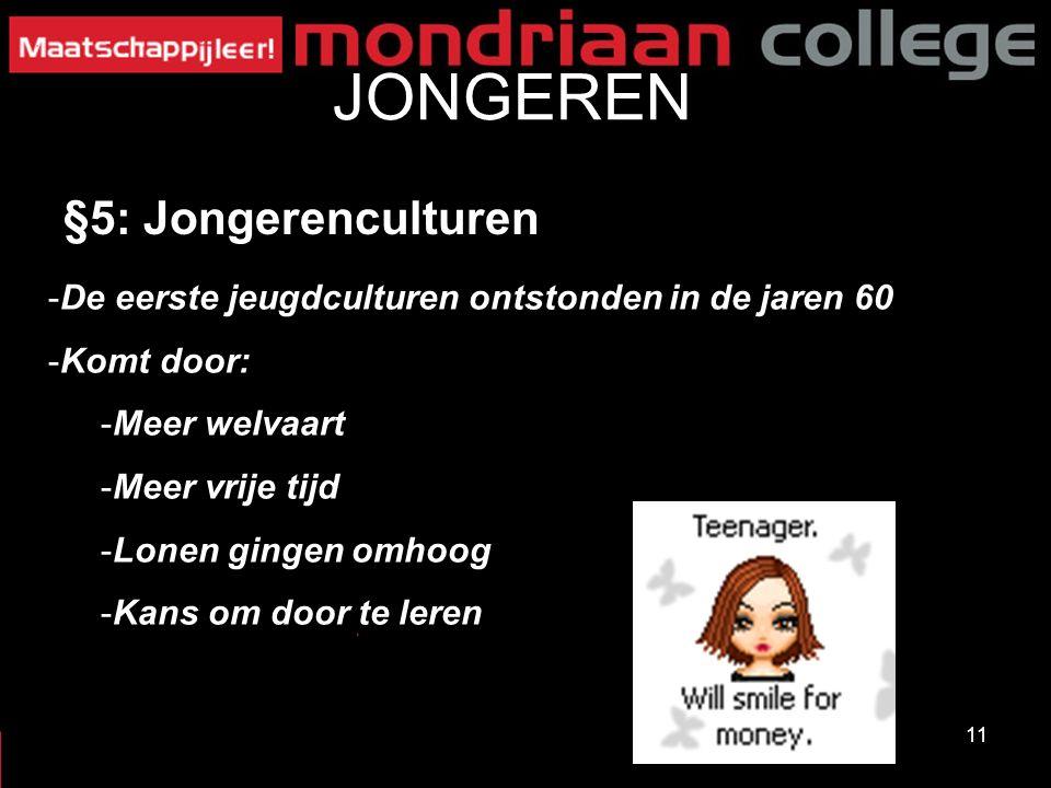 11 JONGEREN §5: Jongerenculturen -De eerste jeugdculturen ontstonden in de jaren 60 -Komt door: -Meer welvaart -Meer vrije tijd -Lonen gingen omhoog -Kans om door te leren