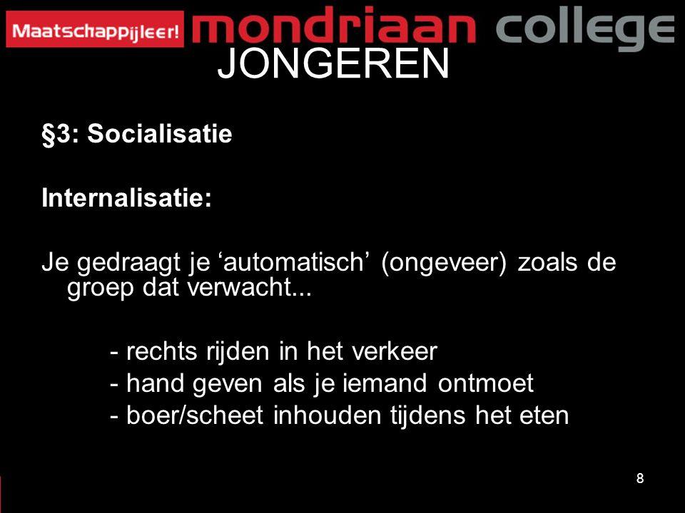 8 JONGEREN §3: Socialisatie Internalisatie: Je gedraagt je 'automatisch' (ongeveer) zoals de groep dat verwacht...